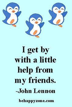I get by with a little help from my friends. - John Lennon - The Beatles - Friendship Quote, Pin.