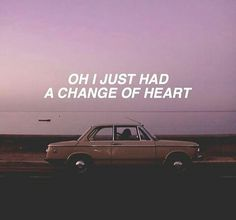 the 1975 - change of heart // lyrics Good Quotes, Me Quotes, Qoutes, Inspirational Quotes, The 1975 Quotes, Faded Quotes, Daily Quotes, The 1975 Lyrics, Music Lyrics
