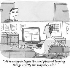 """""""We're ready to begin the next phase of keeping things exactly the way they are. Business Cartoons, Unspoken Words, New Yorker Cartoons, Change Management, Business Presentation, The New Yorker, Hilarious, Funny, Love People"""