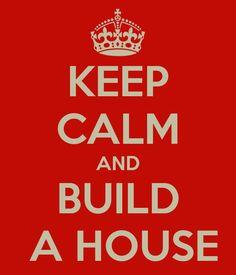 Keep calm and build a House