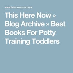 This Here Now » Blog Archive » Best Books For Potty Training Toddlers
