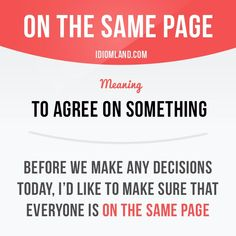 """""""Be on the same page"""" means """"to agree on something"""". Example: Before we make any decisions today, I'd like to make sure that everyone is on the same page. Get our apps for learning English: learzing.com #idiom #idioms #saying #sayings #phrase #phrases #expression #expressions #english #englishlanguage #learnenglish #studyenglish #language #vocabulary #dictionary #grammar #efl #esl #tesl #tefl #toefl #ielts #toeic #englishlearning #vocab #wordoftheday #phraseoftheday…"""