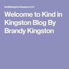 Welcome to Kind in Kingston Blog By Brandy Kingston
