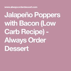 Jalapeño Poppers with Bacon (Low Carb Recipe) - Always Order Dessert