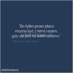 Bo tylko przez płacz można... #Myśliwski-Wiesław, #Relacje-międzyludzkie Sad, Weather, Quotes, Literatura, Quotations, Weather Crafts, Quote, Shut Up Quotes