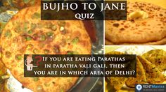 Bujho To Jane If You Are a Paratha Lover? Then Only You Can Answer this. IF You Are Eating Parathas In Paratha Vali Gali, Then You Are In Which Area of Delhi???? ‪#‎bujhotojanequiz‬ ‪#‎parathalover‬ ‪#‎parathavaligali‬ ‪#‎delhi‬ ‪#‎rentmantra‬