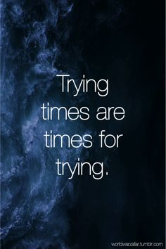 Trying Times....
