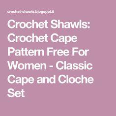 Crochet Shawls: Crochet Cape Pattern Free For Women - Classic Cape and Cloche Set