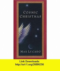 Cosmic Christmas (9780849915307) Max Lucado , ISBN-10: 0849915309  , ISBN-13: 978-0849915307 ,  , tutorials , pdf , ebook , torrent , downloads , rapidshare , filesonic , hotfile , megaupload , fileserve