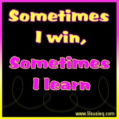 Sometimes I win, Sometimes I learn