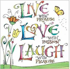 """We all know the popular words LIVE, LOVE, LAUGH. But adding """"LIVE With Promise, LOVE With Passion, and LAUGH With Pleasure"""" just puts more ooomph and emphasis on what it's really all about! The Words, Positive Thoughts, Positive Quotes, Positive Life, Favorite Quotes, Me Quotes, Laugh Quotes, Live Laugh Love Quotes, Happy Quotes"""