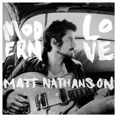"""Modern Love by Matt Nathanson: """"It's kind of jammy, kind of sentimental, a little bit of a guilty pleasure if you're used to listening to hip hop and indie music, but generally one of the best start-to-finish albums I've heard in a really long time. The lyrics are great (I'm kind of a lyrics snob) and each track seems to have a special something about it."""" - Molls"""