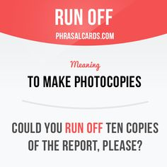 """""""Run off"""" means """"to make photocopies"""". Example: Could you run off ten copies of the report, please? Want to learn English? Choose your topic here: learzing.com #phrasalverb #phrasalverbs #phrasal #verb #verbs #phrase #phrases #expression #expressions #english #englishlanguage #learnenglish #studyenglish #language #vocabulary #dictionary #grammar #efl #esl #tesl #tefl #toefl #ielts #englishlearning #vocab #wordoftheday #phraseoftheday"""