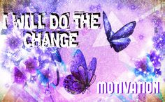 I WILL MAKE THE CHANGE( MOTIVATION) Knowledge, Change, Motivation, How To Make, Consciousness, Daily Motivation
