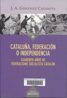 J.A. González Casanova. Cataluña, federación o independecia : cuarenta años de federalismo socialista catalán. J.A. González Casanova. 192 p. #CRAIBibrepublica #novetatsCRAIBibrepublica #novetatsBibrep_maig15 #CRAIUB