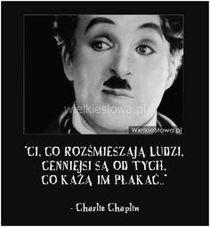 Ci, co rozśmieszają ludzi, cenniejsi są od tych... #Chaplin-Charlie,  #Człowiek, #Uśmiech-i-śmiech