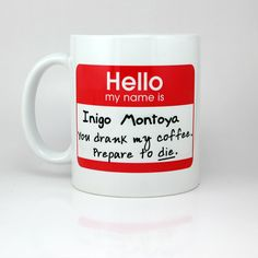 Hello My Name Is Inigo Montoya Prepare To Die, Funny Coffee Mug, Personalized Mugs, Cute Gifts For Boyfriend by ShirtAndCup on Etsy