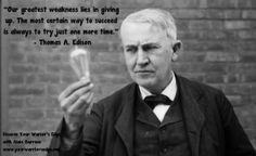 Thought of the Day:  Our greatest ‪#‎weakness‬ lies in giving up. The most certain way to ‪#‎succeed‬ is always to try just one more time. ‪#‎ThoughtOfTheDay‬ ‪#‎QuoteOfTheDay‬ - Thomas A. Edison (American inventor and businessman)