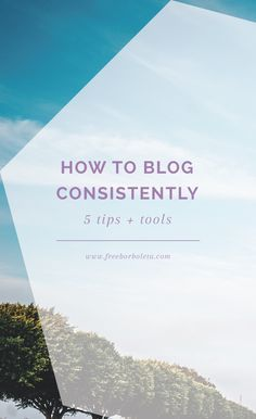 Tips for Consistent Blogging