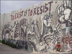 To exist is to Resist graf wall West Bank Wall, Israel, Freedom Fighters, Banksy, Public Art, Urban Art, Trippy, We The People, Graffiti
