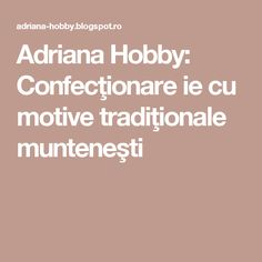 Adriana Hobby: Confecţionare ie cu motive tradiţionale munteneşti