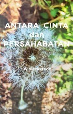 ANTARA CINTA DAN PERSAHABATAN (on Wattpad) http://my.w.tt/UiNb/qxge1K347t #ChickLit #amwriting #wattpad