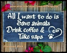 "For animal rescuers everywhere! ""All I want to do is Save animals, Drink Coffee & Take naps."" Customize with your preferred wording and color.   by CountAllThingsJoy"
