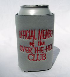 Official Member of the OVER the HILL CLUB Can and Bottle Koozies #bestofEtsy #handmadebaby