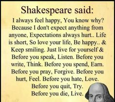 Inspirational Quotes About Life QUOTATION Image : Quotes Of the day Life Quote Shakespeare said: I always feel happy You know why? Because I don't expect anything from anyone Expectations always hurt. Life is short so love your life be happy and keep. Motivacional Quotes, Quotable Quotes, Great Quotes, Inspirational Quotes, Good Quotes To Live By, Evil Quotes, High Quotes, Space Quotes, Funny Quotes