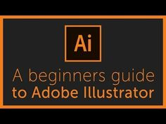 The Complete Beginners Guide To Adobe Illustrator   Tutorial Overview & Breakdown - YouTube