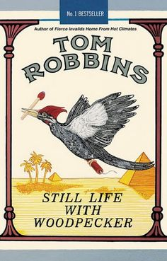 Still Life With Woodpecker by Tom Robbins --- Some people think Tom Robbins hates women. I think he reveres them. This book is a feminist anthem. Tom Robbins, Books You Should Read, Books To Read, My Books, Great Novels, Great Books, Book Lists, Reading Lists, Reading Art