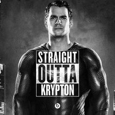 Henry Cavill Straight out of Krypton. I need this on a t-shirt for two reasons 1) it pairs well with my Straight Out of Compton lifestyle and 2) Henry's face would be on my boobs.