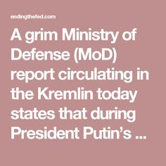 "A grim Ministry of Defense (MoD) report circulating in the Kremlin today states that during President Putin's meeting earlier today with Aerospace Defence Forces (ADF) commanders where he ordered them to accelerate the deployment of at least two more missile attack early warning system satellites, he further warned these military leaders about the facts regarding the American presidential election by stating to them: ""If it's Hillary Clinton, it's war"".  According to this report, President…"