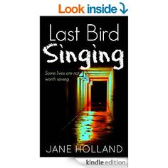 Last Bird Singing: A dark, intense psychological thriller eBook: Jane Holland: Amazon.co.uk: Kindle Store
