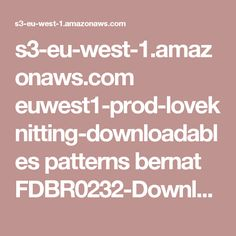 s3-eu-west-1.amazonaws.com euwest1-prod-loveknitting-downloadables patterns bernat FDBR0232-Downloadable.pdf?AWSAccessKeyId=AKIAIKPJ5WLMQ7FJEQ6Q&Expires=1475603434&Signature=0W3YAo4F4gT0T5dok5Is1kOAyWI%3D&