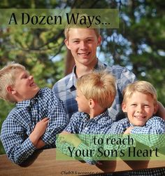 Does a boy need his mom? Yes! Sometimes more than we realize. A Dozen Ways to Reach Your Son's Heart ~ Club31Women
