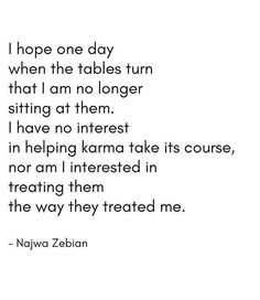 I hope one day when the tables turn that I am no longer sitting at them.