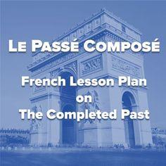 French Lesson Plan: Le Passé Composé / The Completed Past
