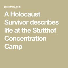 A Holocaust Survivor describes life at the Stutthof Concentration Camp