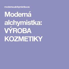 Moderná alchymistka: VÝROBA KOZMETIKY