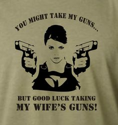 Good luck taking my Wife's guns  2nd by teeshirtexpressions, $19.99