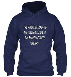 """The Future Belongs To  Those Who Believe In  The Beauty Of Their                 """"Dreams"""" Navy Sweatshirt Front"""
