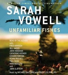 Unfamiliar Fishes - Sarah Vowell - CD audiobook