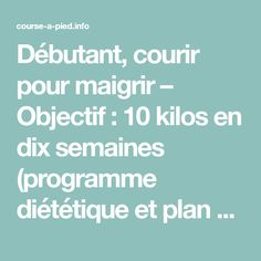 Débutant, courir pour maigrir – Objectif : 10 kilos en dix semaines (programme diététique et plan d'entrainement) ! | Jogger Cool Nutrition, How To Plan, Fitness, Sport, Running, Inspiration, Purpose, Loose Weight, Food