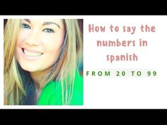 Hiw to say the numbers in Spanish from 20 to 99, learn Spanish with Maria - YouTube