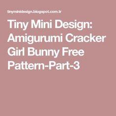 Tiny Mini Design: Amigurumi Cracker Girl Bunny Free Pattern-Part-3
