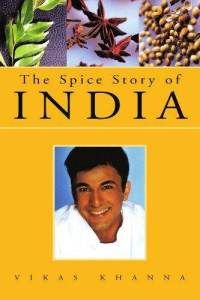 The Spice Story of India Cookbook by Vikas Khanna.