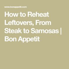 How to Reheat Leftovers, From Steak to Samosas | Bon Appetit