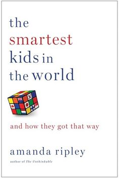 How American Schools Are Failing Your Kids, a review of The Smartest Kids in the World by Amanda Ripley