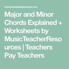 Major and Minor Chords Explained + Worksheets by MusicTeacherResources | Teachers Pay Teachers